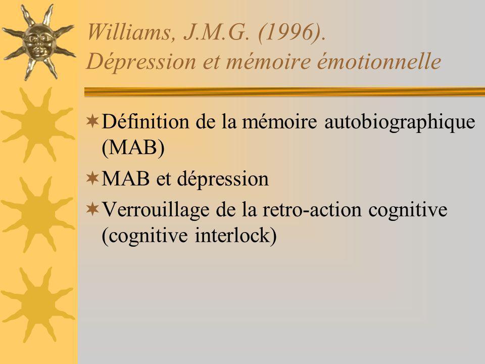 Williams, J.M.G. (1996). Dépression et mémoire émotionnelle Définition de la mémoire autobiographique (MAB) MAB et dépression Verrouillage de la retro