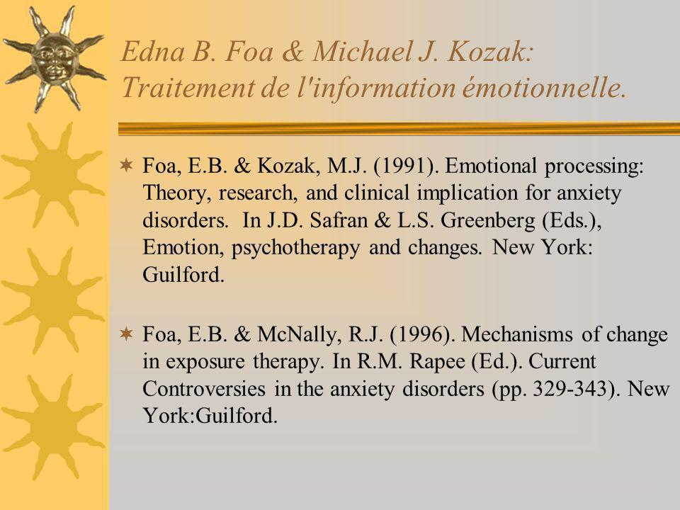 Edna B. Foa & Michael J. Kozak: Traitement de l'information émotionnelle. Foa, E.B. & Kozak, M.J. (1991). Emotional processing: Theory, research, and