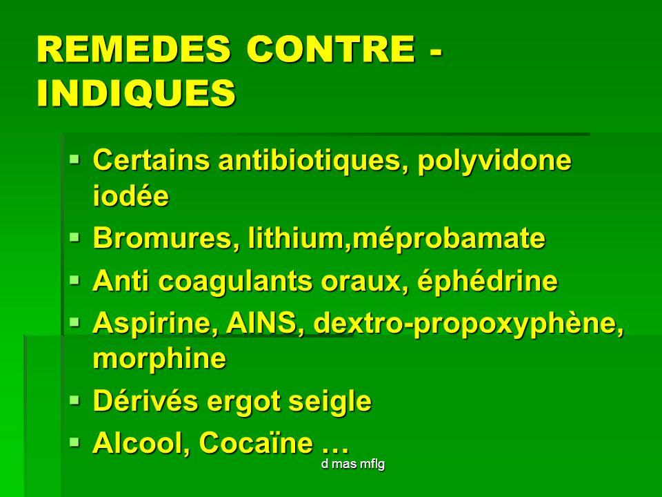 d mas mflg REMEDES CONTRE - INDIQUES Certains antibiotiques, polyvidone iodée Certains antibiotiques, polyvidone iodée Bromures, lithium,méprobamate B