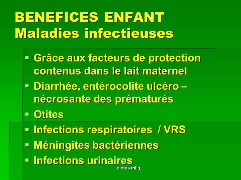 d mas mflg BENEFICES ENFANT Maladies infectieuses Grâce aux facteurs de protection contenus dans le lait maternel Grâce aux facteurs de protection con