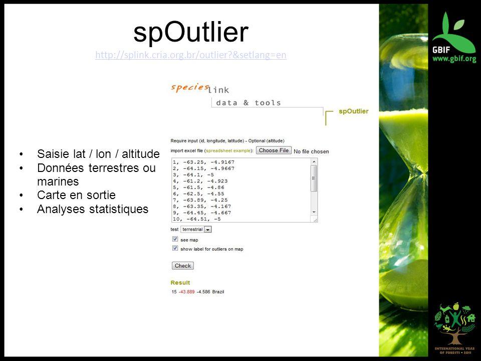 spOutlier http://splink.cria.org.br/outlier &setlang=en http://splink.cria.org.br/outlier &setlang=en Saisie lat / lon / altitude Données terrestres ou marines Carte en sortie Analyses statistiques
