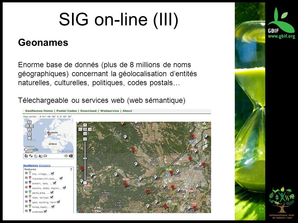SIG on-line (III) Geonames Enorme base de donnés (plus de 8 millions de noms géographiques) concernant la géolocalisation dentités naturelles, culturelles, politiques, codes postals… Télechargeable ou services web (web sémantique)