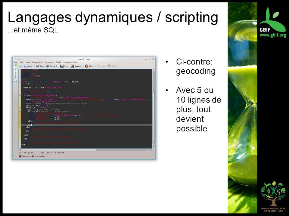 Langages dynamiques / scripting...et même SQL Ci-contre: geocoding Avec 5 ou 10 lignes de plus, tout devient possible
