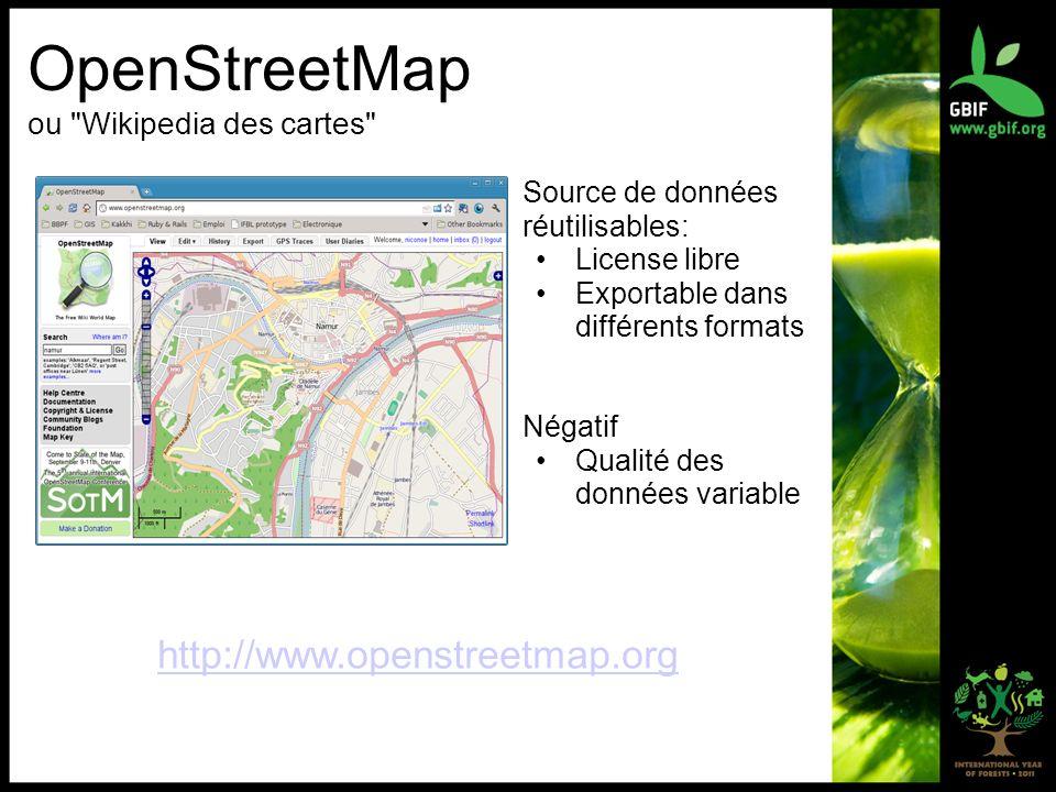 OpenStreetMap ou Wikipedia des cartes Source de données réutilisables: License libre Exportable dans différents formats Négatif Qualité des données variable http://www.openstreetmap.org