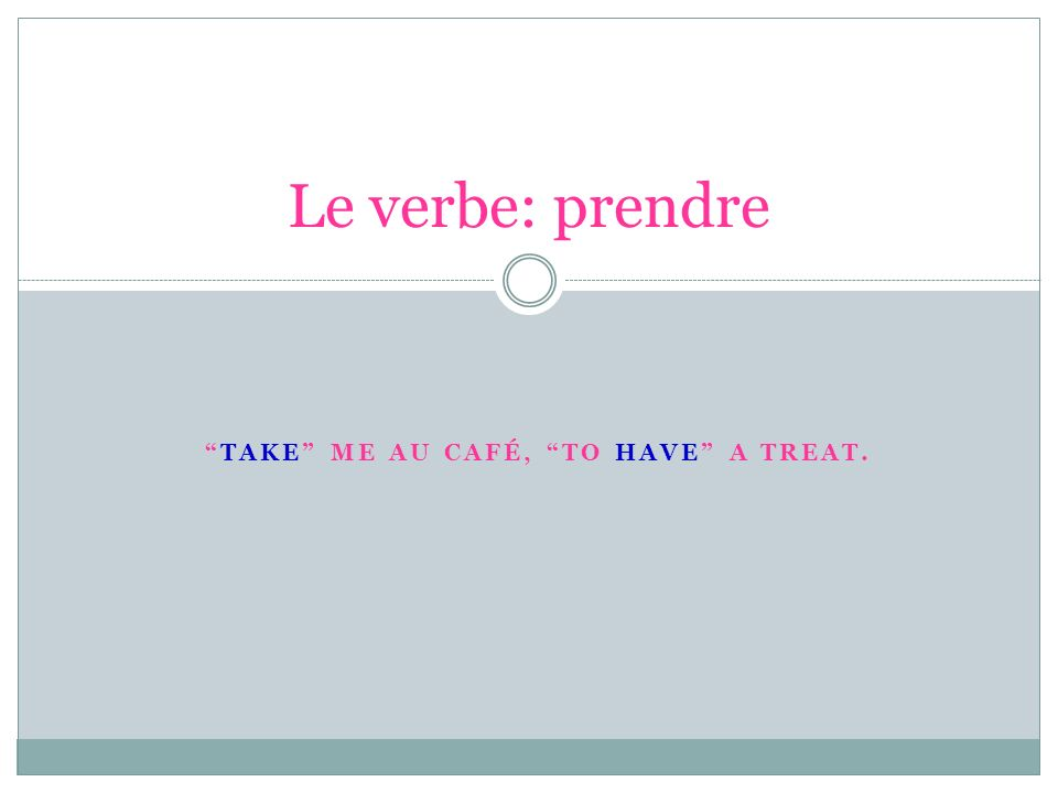Prendre Do we know another verb that means to have.