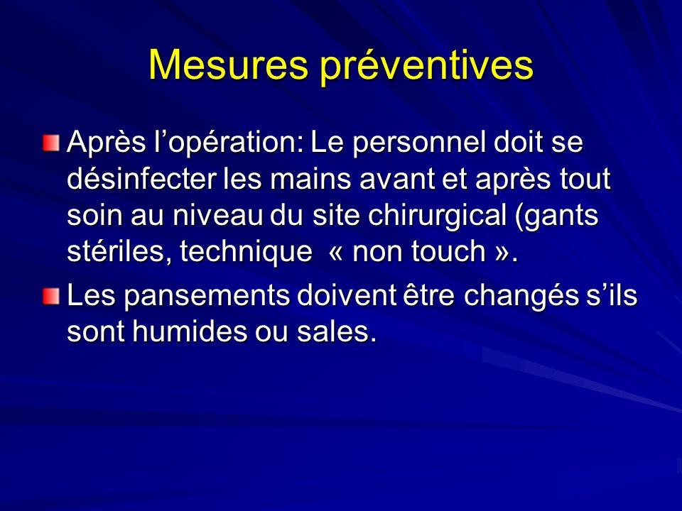 Mesures préventives Après lopération: Le personnel doit se désinfecter les mains avant et après tout soin au niveau du site chirurgical (gants stérile