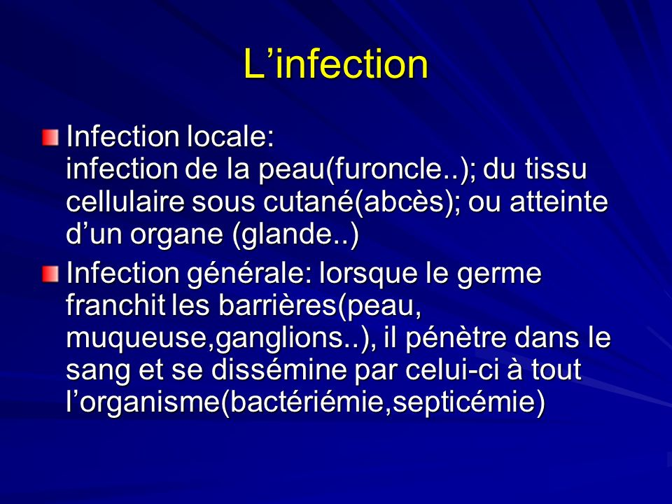 Linfection Infection locale: infection de la peau(furoncle..); du tissu cellulaire sous cutané(abcès); ou atteinte dun organe (glande..) Infection gén