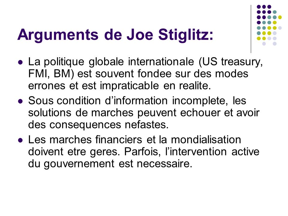 Arguments de Joe Stiglitz: La politique globale internationale (US treasury, FMI, BM) est souvent fondee sur des modes errones et est impraticable en realite.