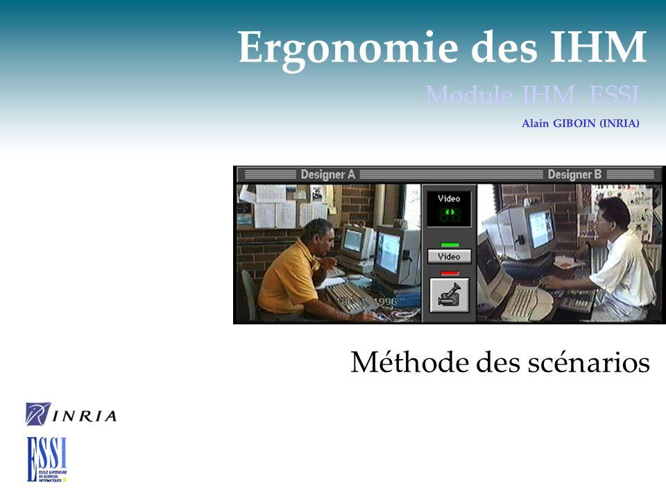 Ergonomie des IHM Module IHM, ESSI Alain GIBOIN (INRIA) Méthode des scénarios