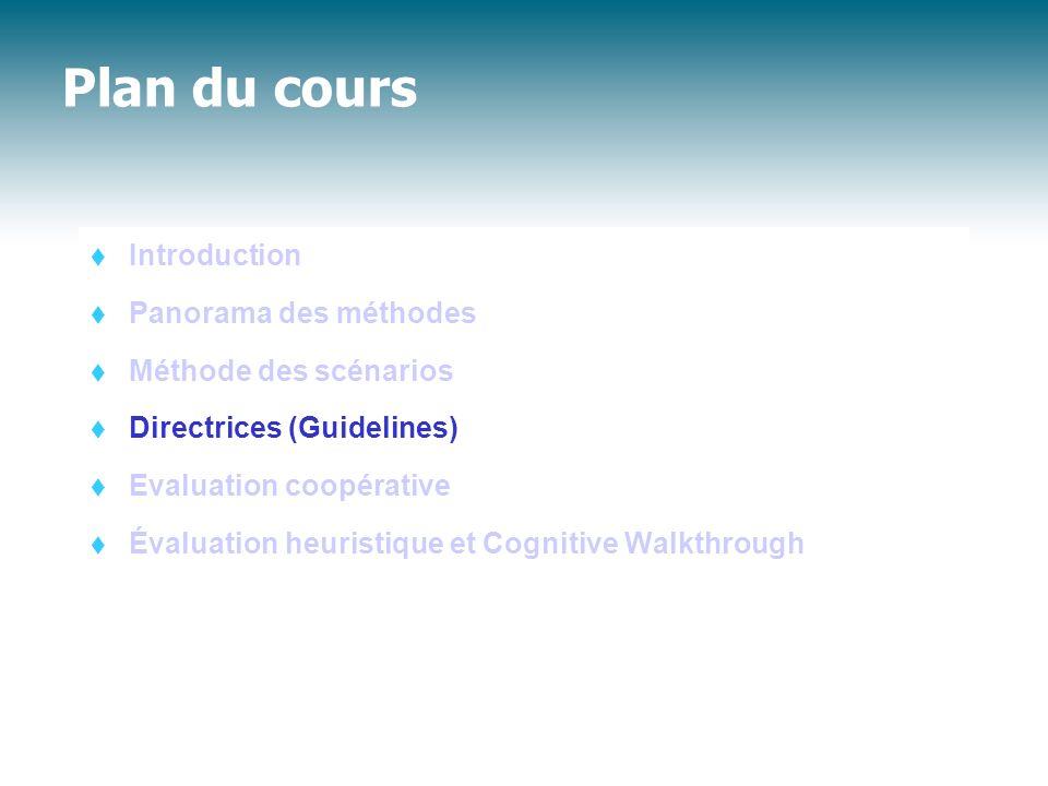 Plan du cours Introduction Panorama des méthodes Méthode des scénarios Directrices (Guidelines) Evaluation coopérative Évaluation heuristique et Cogni