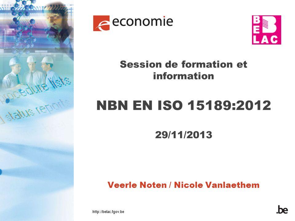 http://belac.fgov.be Session de formation et information NBN EN ISO 15189:2012 29/11/2013 Veerle Noten / Nicole Vanlaethem
