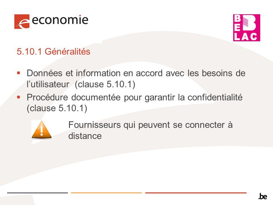 5.10.1 Généralités Données et information en accord avec les besoins de lutilisateur (clause 5.10.1) Procédure documentée pour garantir la confidentia