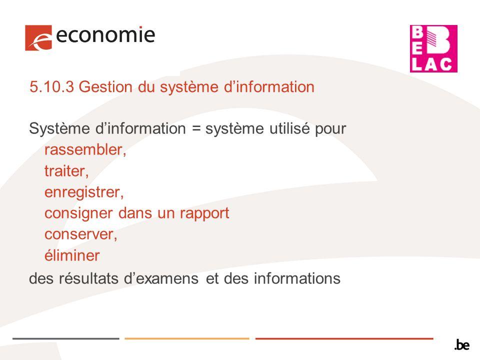 5.10.3 Gestion du système dinformation Système dinformation = système utilisé pour rassembler, traiter, enregistrer, consigner dans un rapport conserv