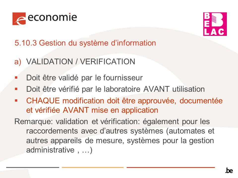 5.10.3 Gestion du système dinformation a)VALIDATION / VERIFICATION Doit être validé par le fournisseur Doit être vérifié par le laboratoire AVANT util