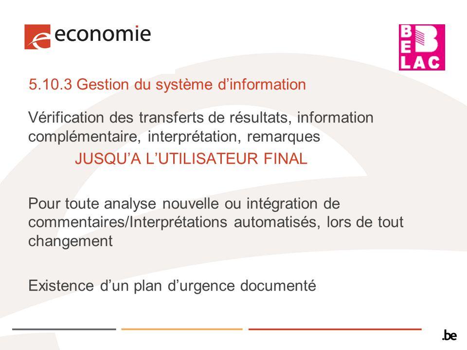 5.10.3 Gestion du système dinformation Vérification des transferts de résultats, information complémentaire, interprétation, remarques JUSQUA LUTILISA