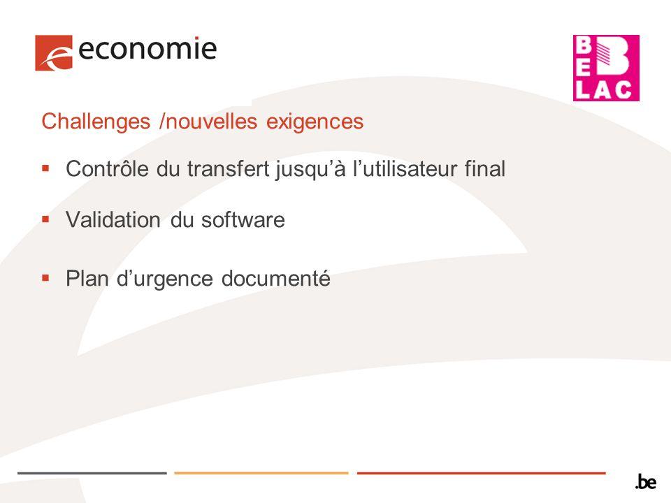 Challenges /nouvelles exigences Contrôle du transfert jusquà lutilisateur final Validation du software Plan durgence documenté