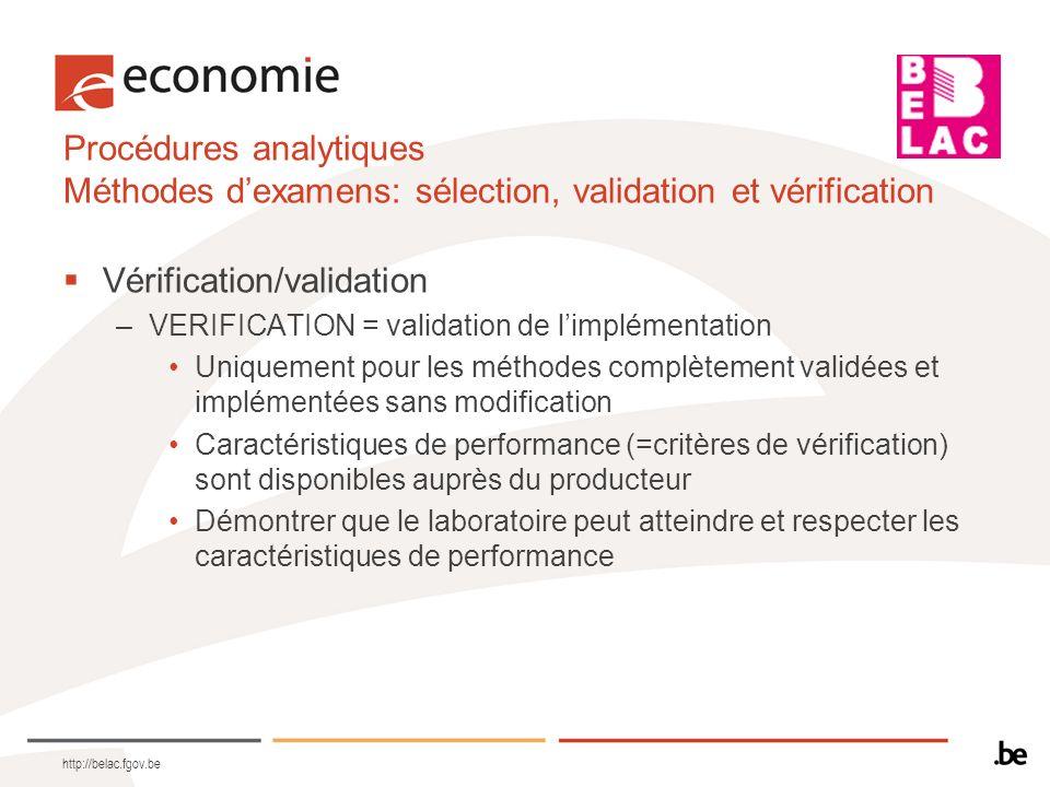 Procédures analytiques Méthodes dexamens: sélection, validation et vérification Vérification/validation –VERIFICATION = validation de limplémentation