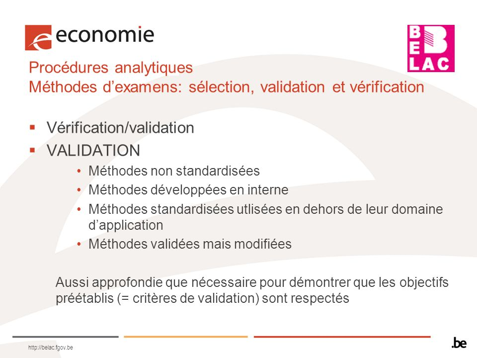 Procédures analytiques Méthodes dexamens: sélection, validation et vérification Vérification/validation VALIDATION Méthodes non standardisées Méthodes