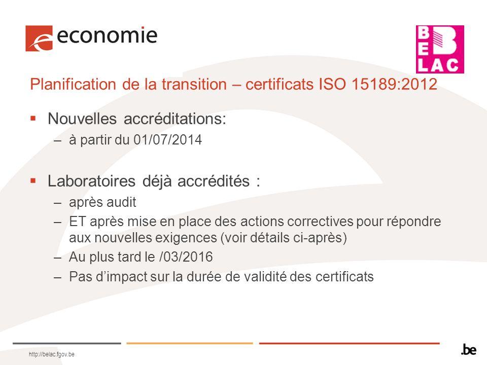 Planification de la transition – certificats ISO 15189:2012 Nouvelles accréditations: –à partir du 01/07/2014 Laboratoires déjà accrédités : –après au