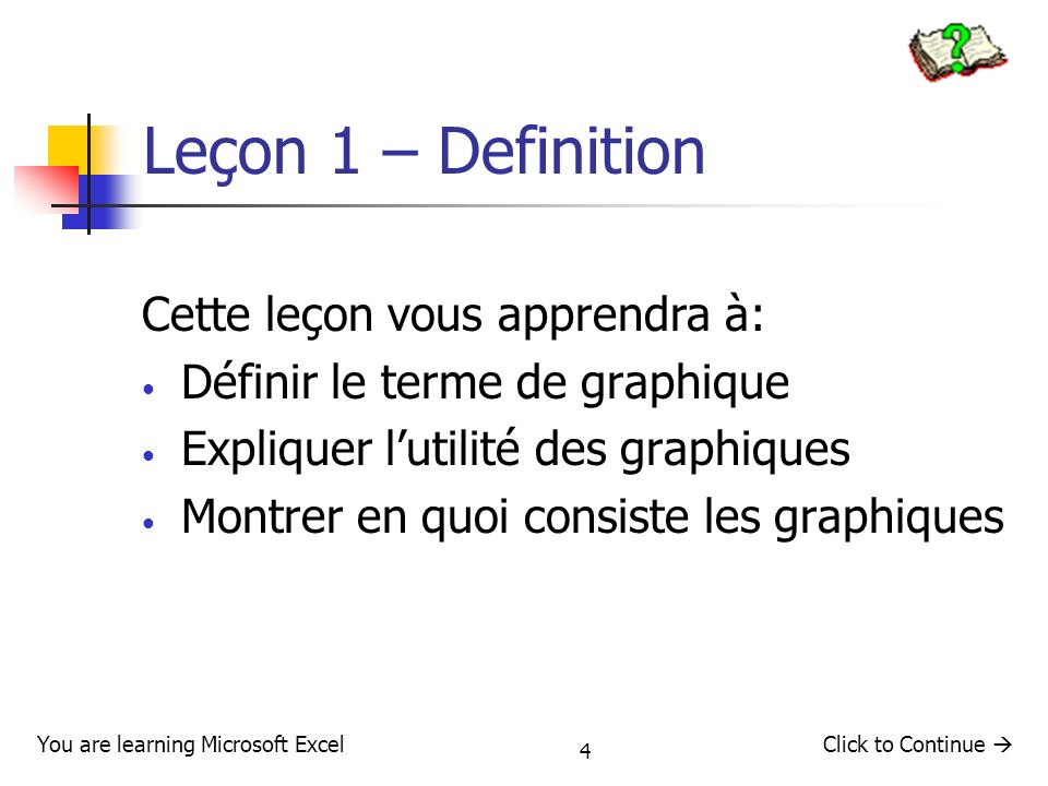 45 Utilisation de Graphique Wizard Aller à Insertion Click to Continue You are learning Microsoft Excel