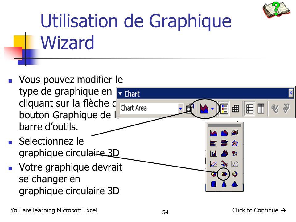54 Utilisation de Graphique Wizard Vous pouvez modifier le type de graphique en cliquant sur la flèche du bouton Graphique de la barre doutils. Select