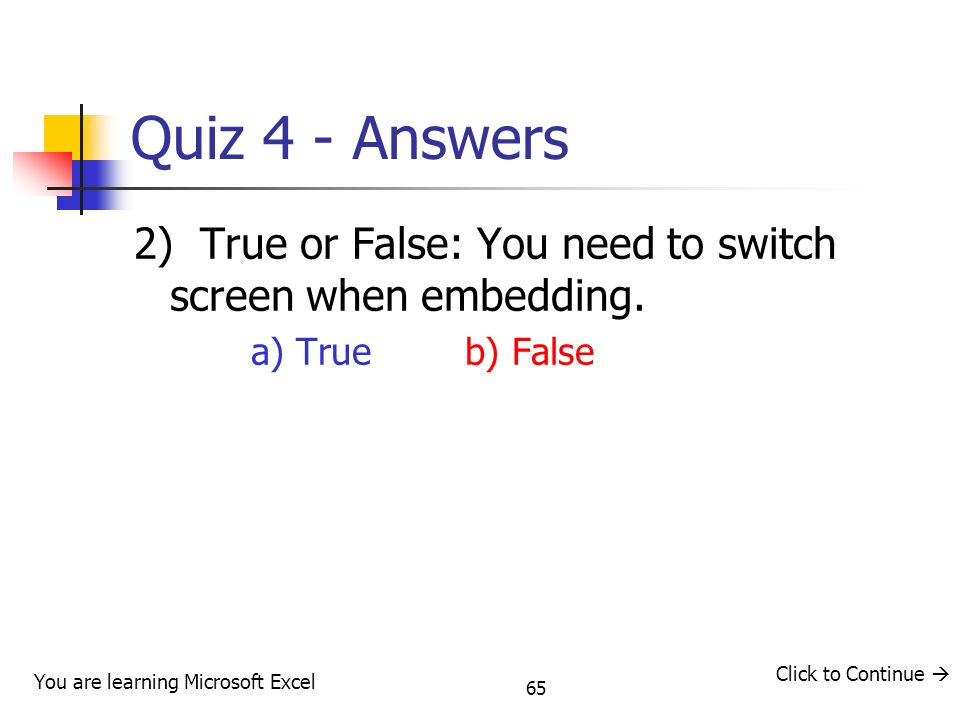 65 Quiz 4 - Answers 2) True or False: You need to switch screen when embedding.