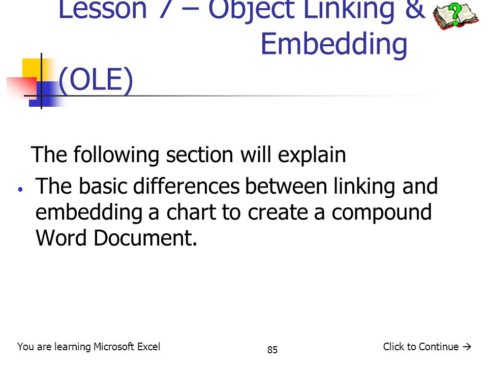 85 Lesson 7 – Object Linking & Embedding (OLE) The following section will explain The basic differences between linking and embedding a chart to create a compound Word Document.