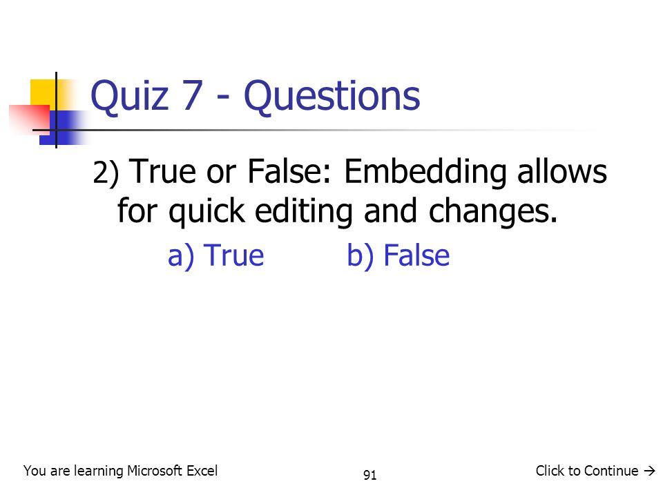 91 Quiz 7 - Questions 2) True or False: Embedding allows for quick editing and changes.