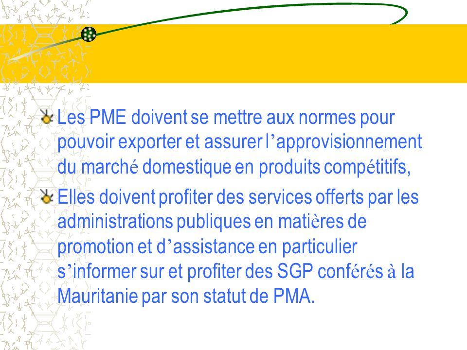 Implication sur les PME A part quelques grandes entreprises é tatiques ou ex- é tatiques, la plupart des entreprises mauritaniennes sont des PME Le MCAT et les organismes publics comp é tents travaillent, chacun à son niveau, à faire profiter la PME de la politique commerciale, Mais