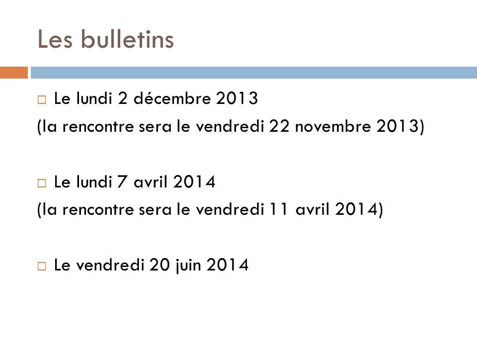 Les bulletins Le lundi 2 décembre 2013 (la rencontre sera le vendredi 22 novembre 2013) Le lundi 7 avril 2014 (la rencontre sera le vendredi 11 avril 2014) Le vendredi 20 juin 2014