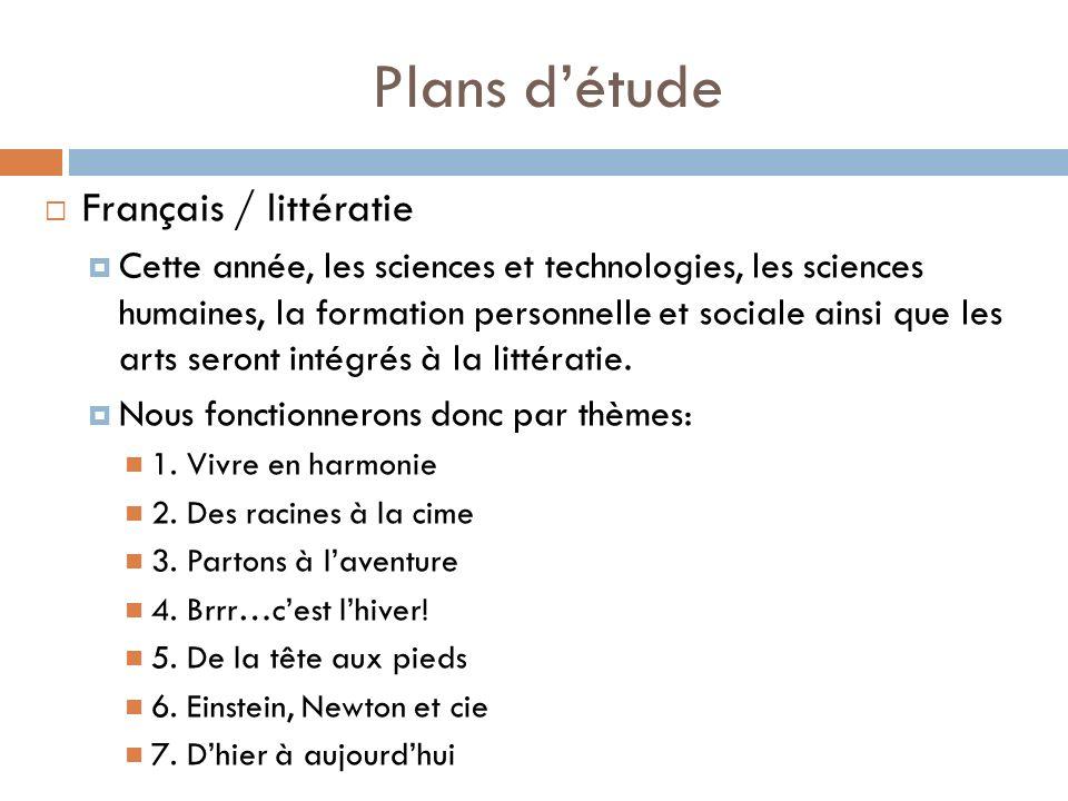 Plans détude Français / littératie Cette année, les sciences et technologies, les sciences humaines, la formation personnelle et sociale ainsi que les arts seront intégrés à la littératie.