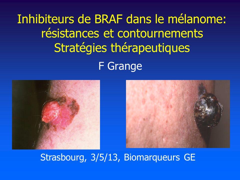 Inhibiteurs de BRAF dans le mélanome: résistances et contournements Stratégies thérapeutiques F Grange Strasbourg, 3/5/13, Biomarqueurs GE