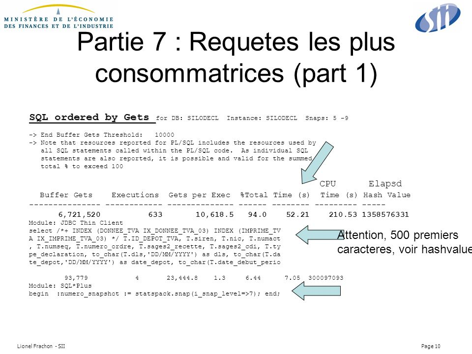 Lionel Frachon - SII Page 10 Partie 7 : Requetes les plus consommatrices (part 1) SQL ordered by Gets SQL ordered by Gets for DB: SILODECL Instance: S