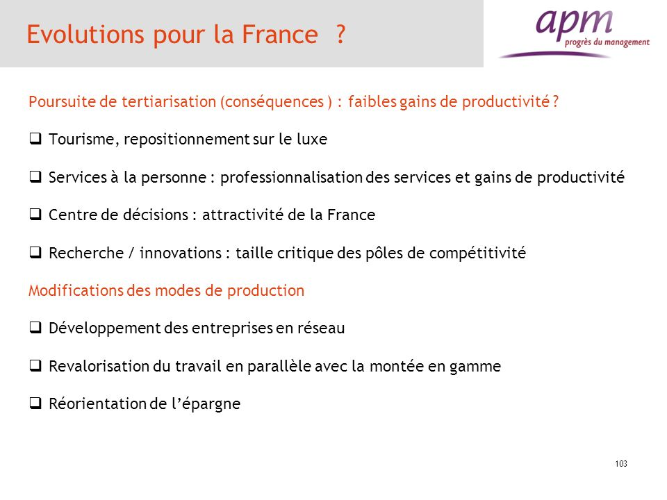 Evolutions pour la France ? Poursuite de tertiarisation (conséquences ) : faibles gains de productivité ? Tourisme, repositionnement sur le luxe Servi