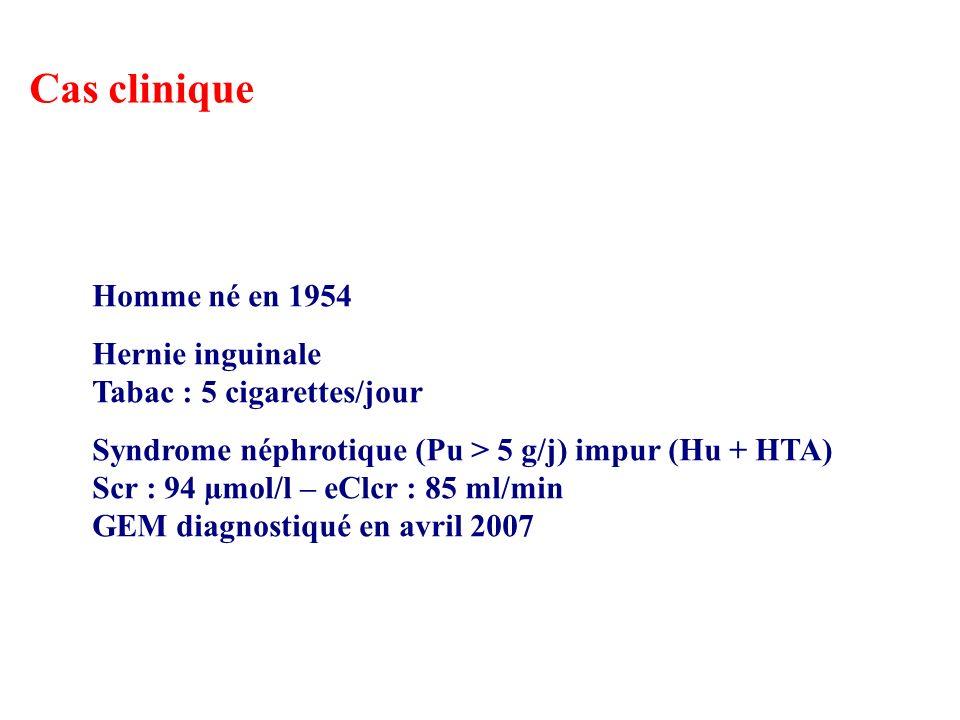 Cas clinique Homme né en 1954 Hernie inguinale Tabac : 5 cigarettes/jour Syndrome néphrotique (Pu > 5 g/j) impur (Hu + HTA) Scr : 94 µmol/l – eClcr : 85 ml/min GEM diagnostiqué en avril 2007