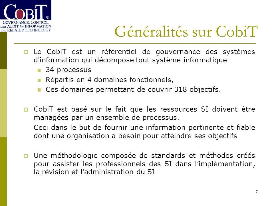 7 Le CobiT est un référentiel de gouvernance des systèmes d'information qui décompose tout système informatique 34 processus Répartis en 4 domaines fo