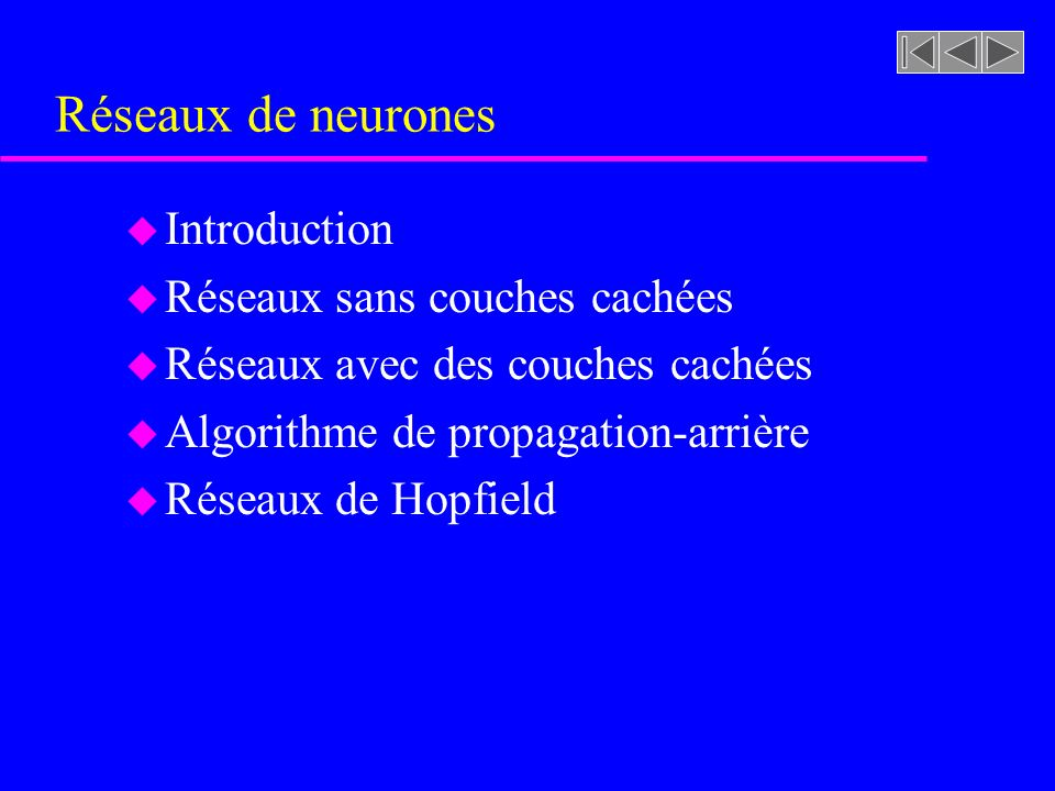 Introduction u Les réseaux de neurones permettent de simuler lactivité du cerveau humain u Des tâches comme la reconnaissance de visages humains est accomplit facilement par un humain mais devient très difficile pour les ordinateurs conventionnels u Le cerveau humain est composé de cellules nerveuses (neurones) organisées de façon à travailler en parallèle sur le même problème