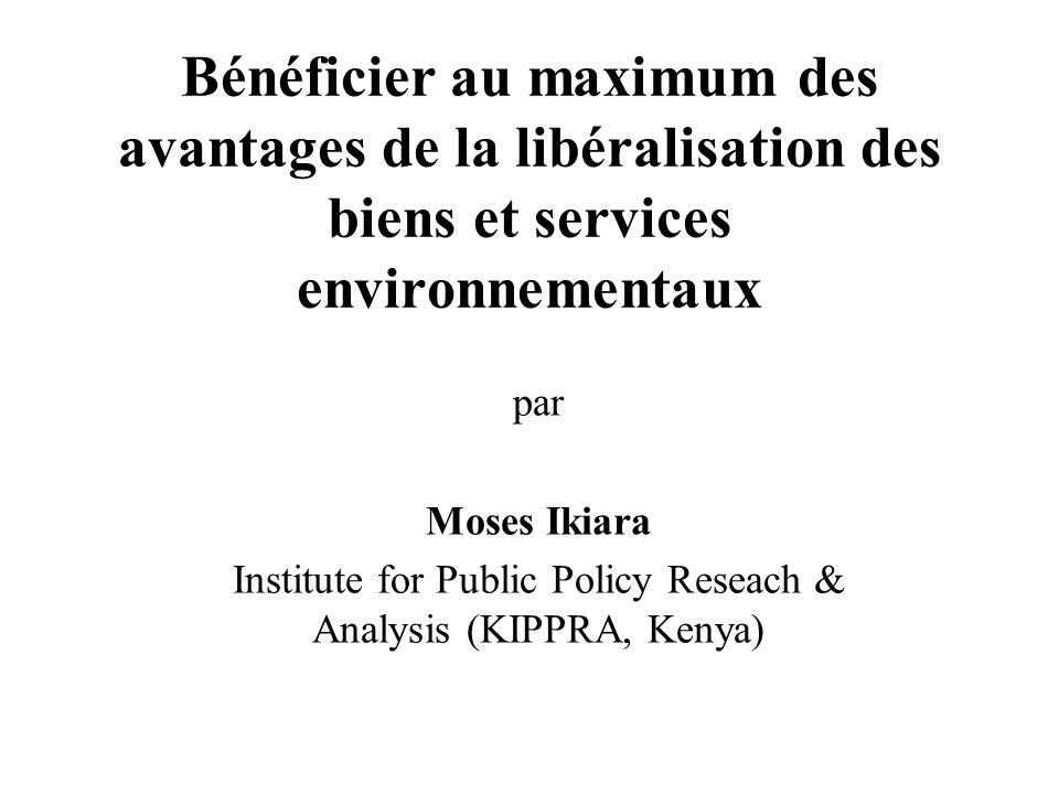 Bénéficier au maximum des avantages de la libéralisation des biens et services environnementaux par Moses Ikiara Institute for Public Policy Reseach & Analysis (KIPPRA, Kenya)