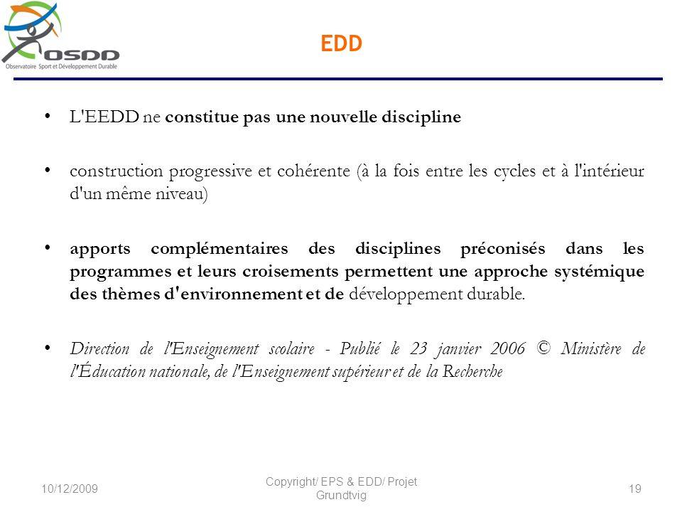 EDD L EEDD ne constitue pas une nouvelle discipline construction progressive et cohérente (à la fois entre les cycles et à l intérieur d un même niveau) apports complémentaires des disciplines préconisés dans les programmes et leurs croisements permettent une approche systémique des thèmes d environnement et de développement durable.