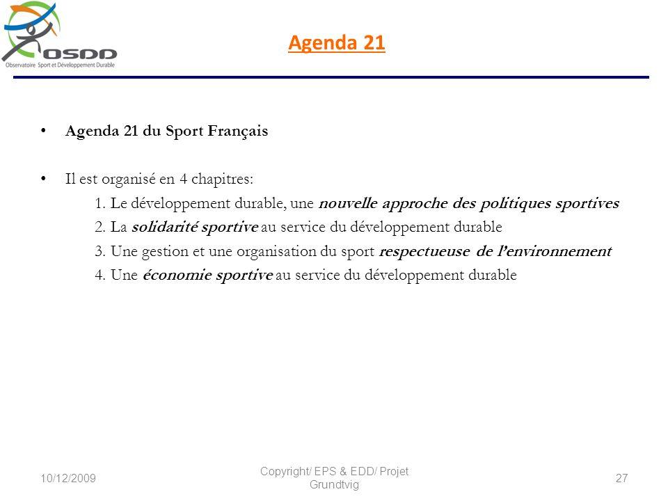 Agenda 21 Agenda 21 du Sport Français Il est organisé en 4 chapitres: 1. Le développement durable, une nouvelle approche des politiques sportives 2. L