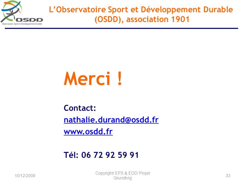 Merci ! Contact: nathalie.durand@osdd.fr www.osdd.fr Tél: 06 72 92 59 91 LObservatoire Sport et Développement Durable (OSDD), association 1901 10/12/2