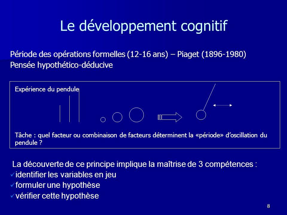 8 Le développement cognitif La découverte de ce principe implique la maîtrise de 3 compétences : identifier les variables en jeu formuler une hypothès