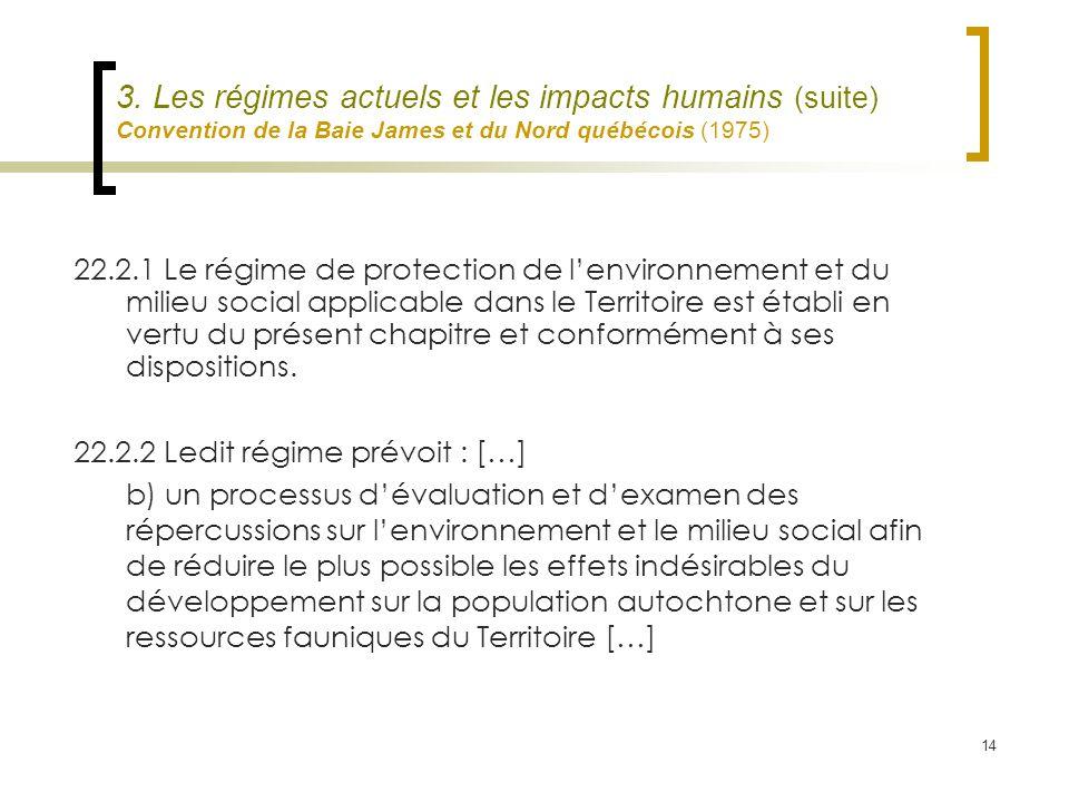 14 3. Les régimes actuels et les impacts humains (suite) Convention de la Baie James et du Nord québécois (1975) 22.2.1 Le régime de protection de len