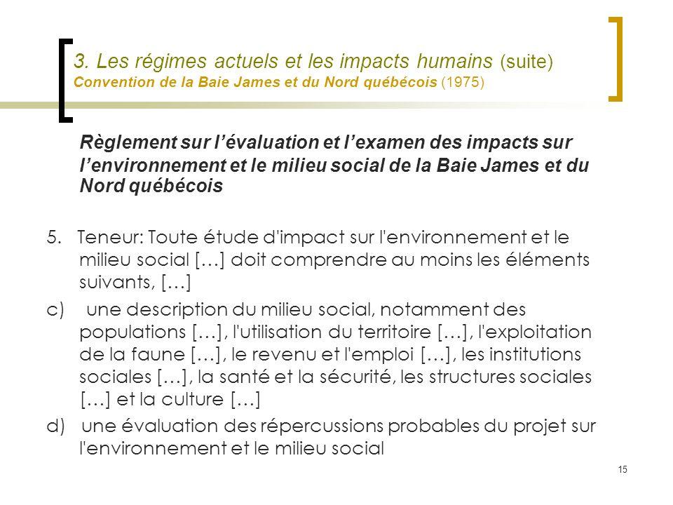 15 3. Les régimes actuels et les impacts humains (suite) Convention de la Baie James et du Nord québécois (1975) Règlement sur lévaluation et lexamen