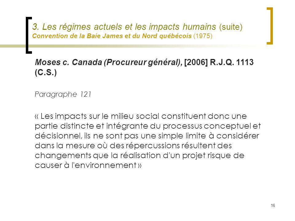 16 3. Les régimes actuels et les impacts humains (suite) Convention de la Baie James et du Nord québécois (1975) Moses c. Canada (Procureur général),