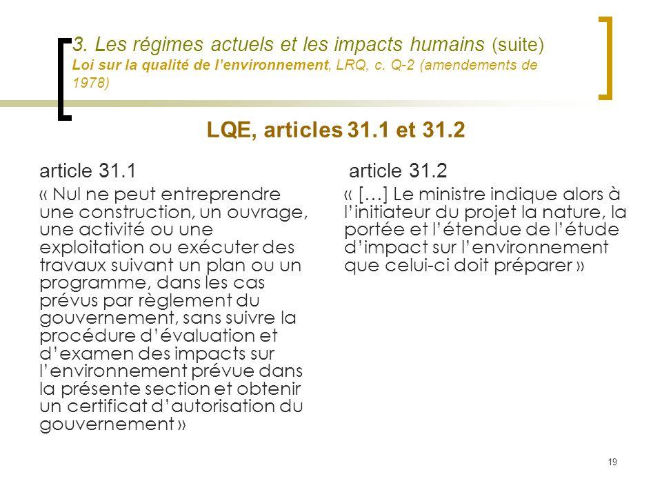 19 3. Les régimes actuels et les impacts humains (suite) Loi sur la qualité de lenvironnement, LRQ, c. Q-2 (amendements de 1978) article 31.1 « Nul ne