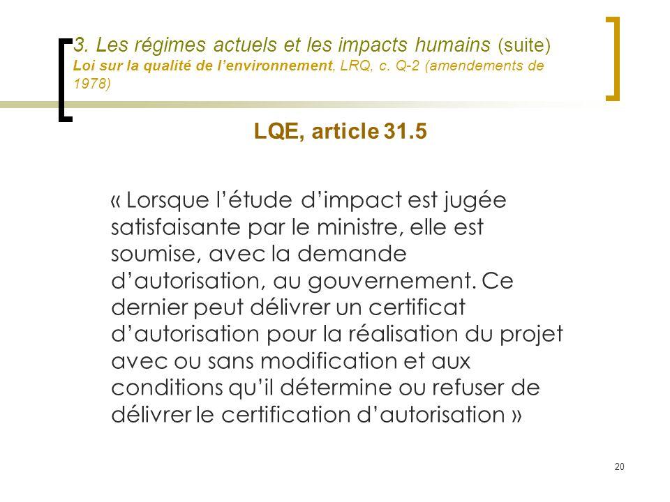 20 3. Les régimes actuels et les impacts humains (suite) Loi sur la qualité de lenvironnement, LRQ, c. Q-2 (amendements de 1978) « Lorsque létude dimp