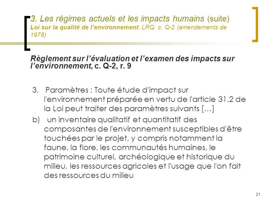 21 3. Les régimes actuels et les impacts humains (suite) Loi sur la qualité de lenvironnement, LRQ, c. Q-2 (amendements de 1978) 3. Paramètres : Toute