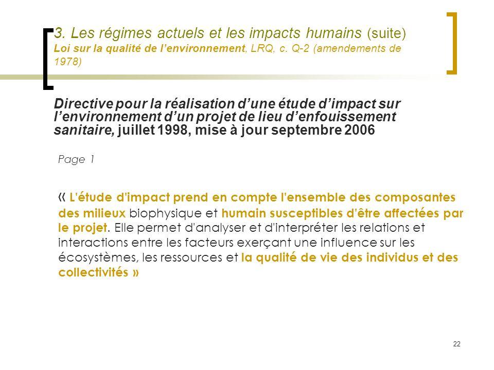 22 3. Les régimes actuels et les impacts humains (suite) Loi sur la qualité de lenvironnement, LRQ, c. Q-2 (amendements de 1978) Page 1 « L'étude d'im