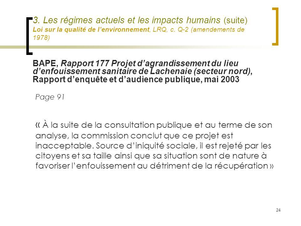 24 3. Les régimes actuels et les impacts humains (suite) Loi sur la qualité de lenvironnement, LRQ, c. Q-2 (amendements de 1978) Page 91 « À la suite